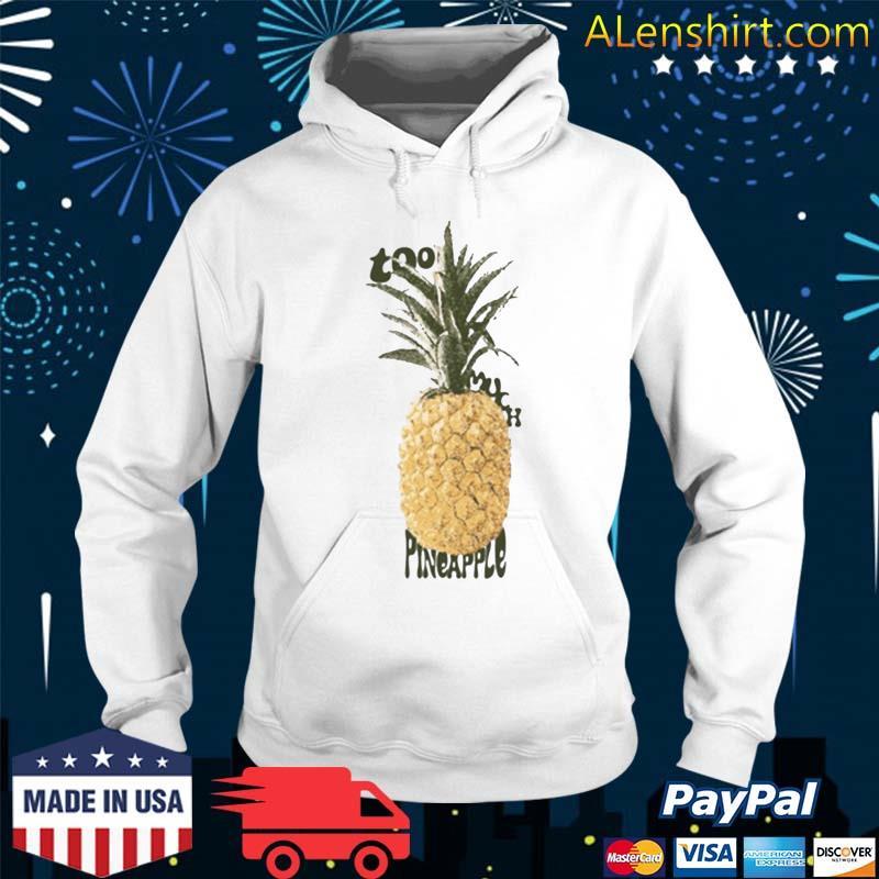 Too Much Pineapple T-Shirt Hoodie