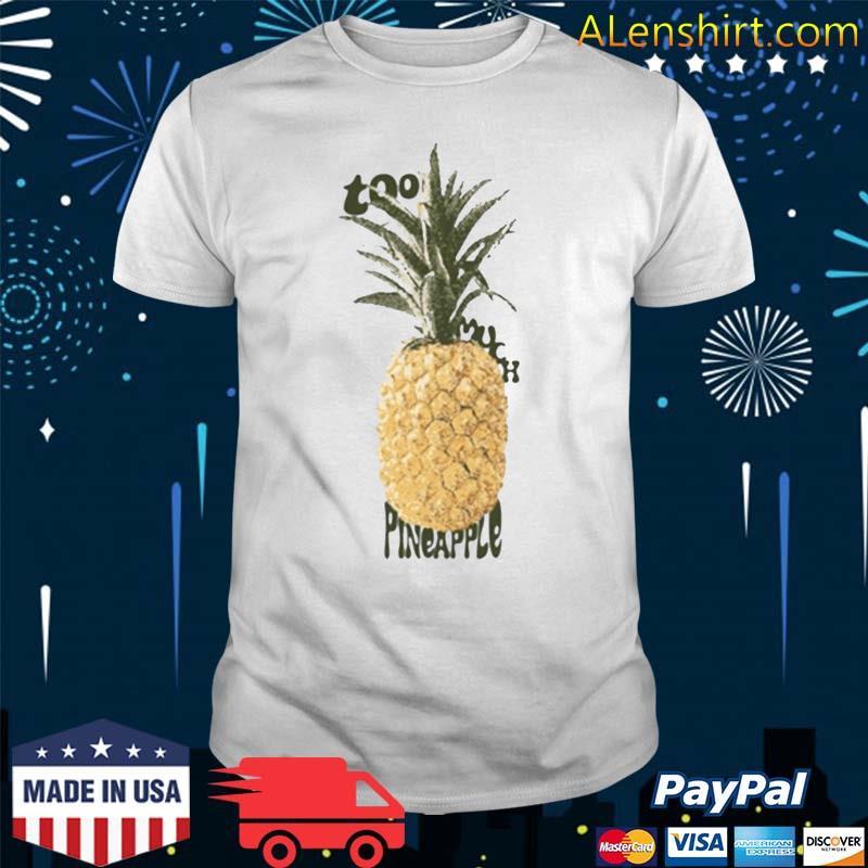 Too Much Pineapple T-Shirt