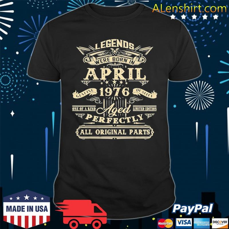 45th birthday for legends born in april 1976 ver2 shirt
