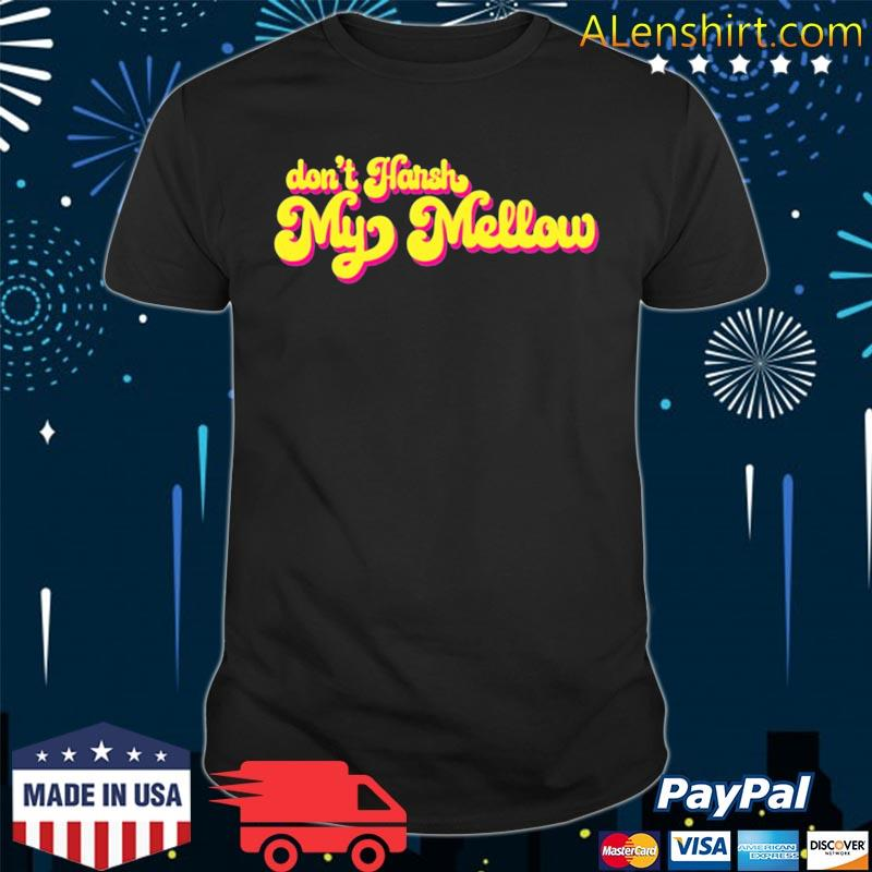 70's don't harsh my mellow funny saying shirt