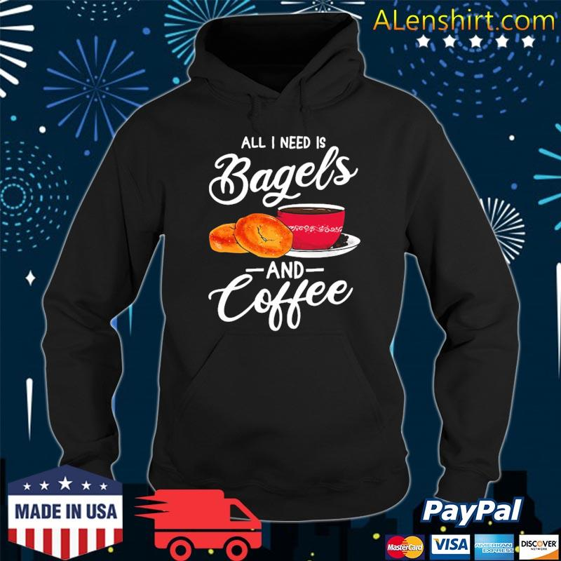 All I need is bagels and coffee bagel lover s Hoodie