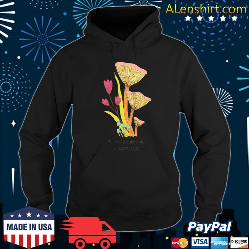 All mushrooms are edible but some only once s Hoodie