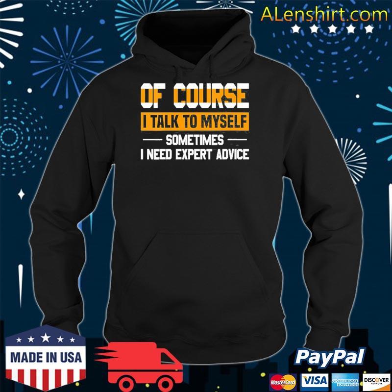 Talk to myself sometimes I need expert advice for associate s hoodie