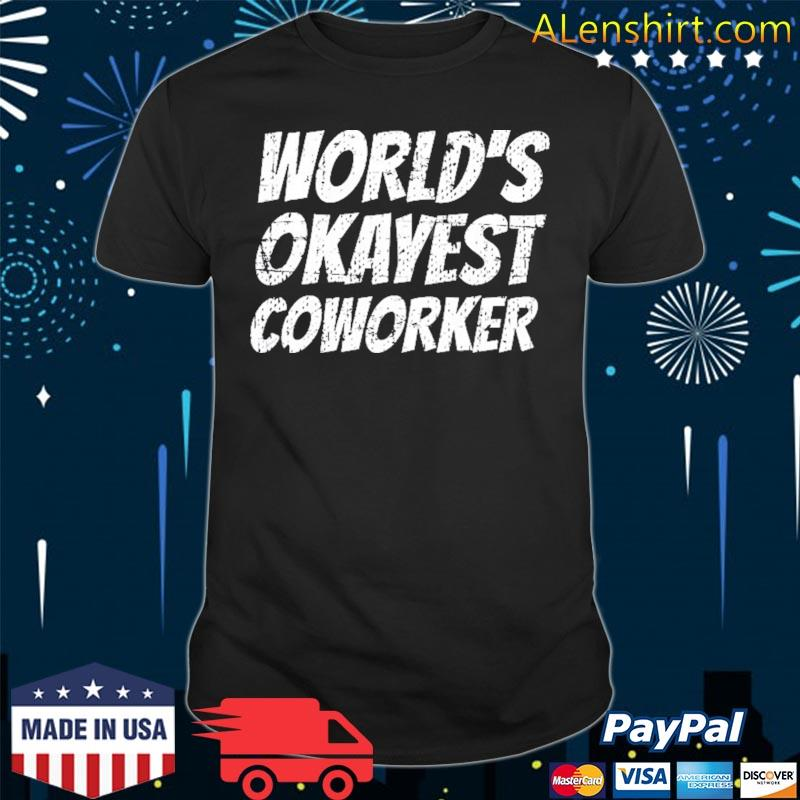 World's okayest coworker funny cute workaholic shirt