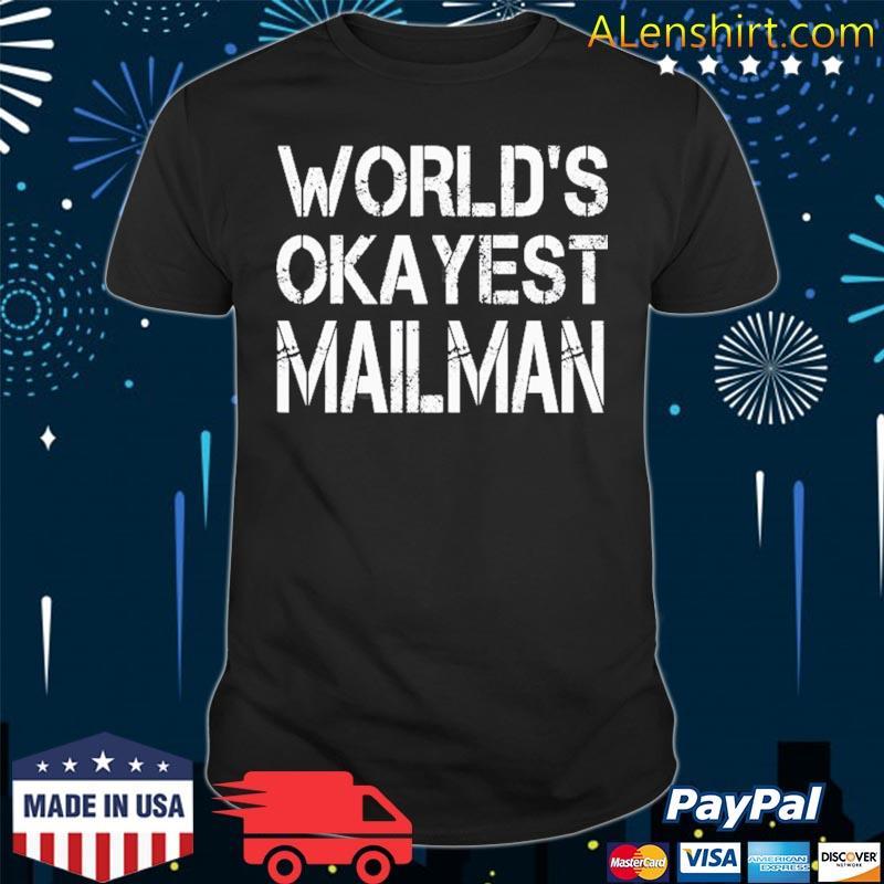 World's okayest mailman mail carrier mail man shirt