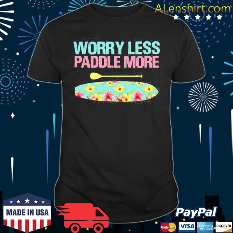Worry less paddle more sup stand up paddle board shirt