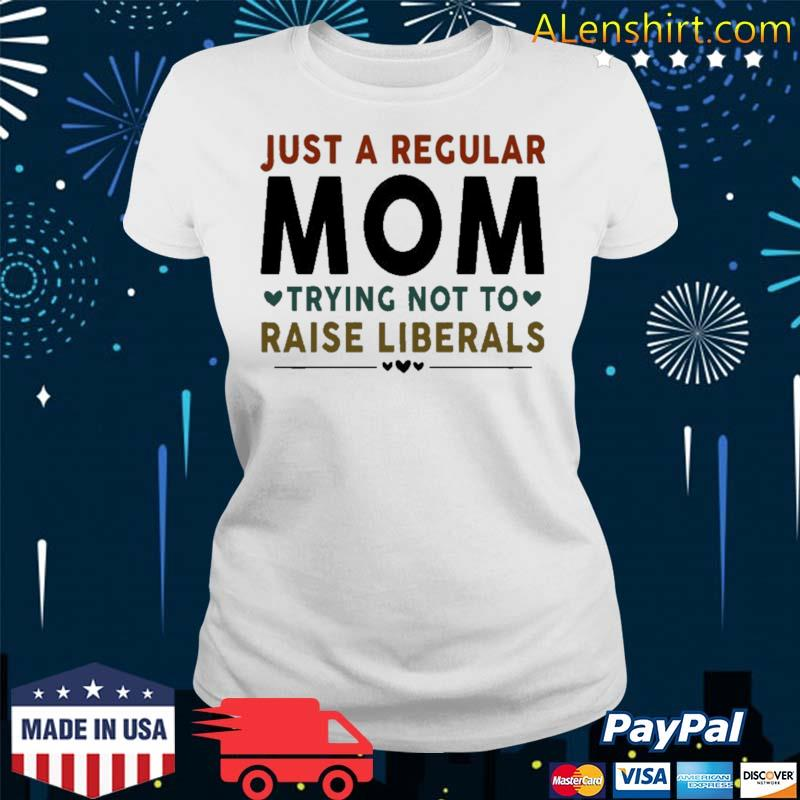 Just A Regular Mom Trying Not To Raise Liberals Heart Shirt V-neck