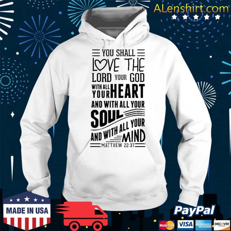 Love The Lord With All Your Heart Soul Mind Matthew S500153 Ver2 Shirt Hoodie