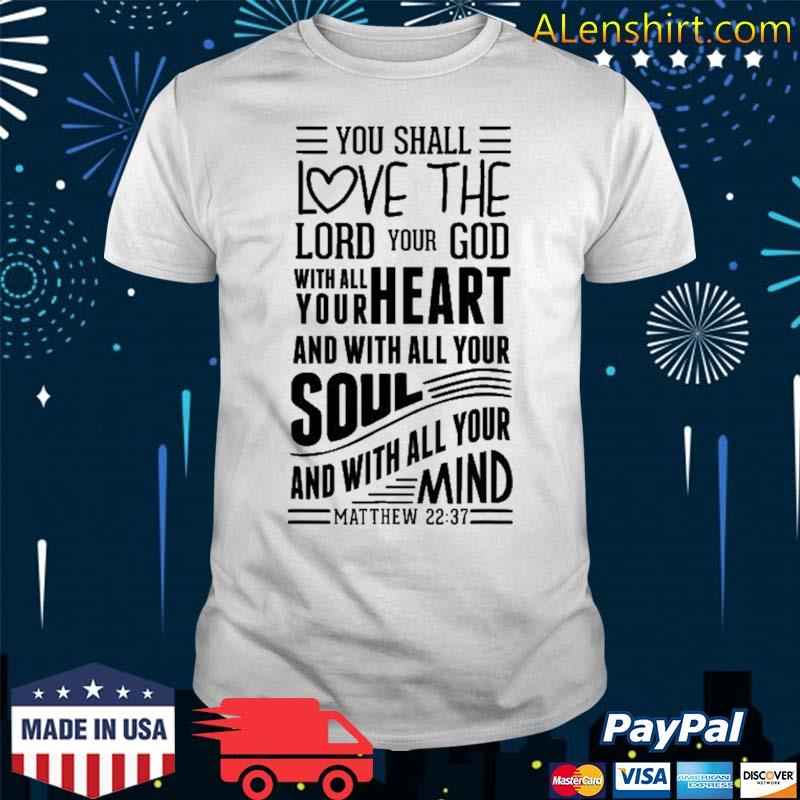 Love The Lord With All Your Heart Soul Mind Matthew S500153 Ver2 Shirt