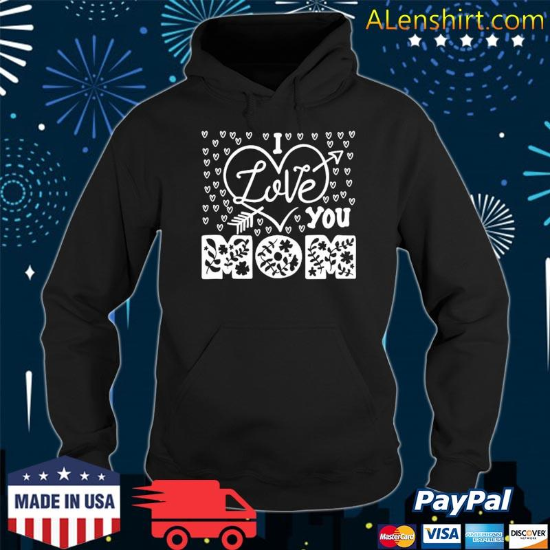 Mother's Day Gift – I Love You Mom Shirt Hoodie