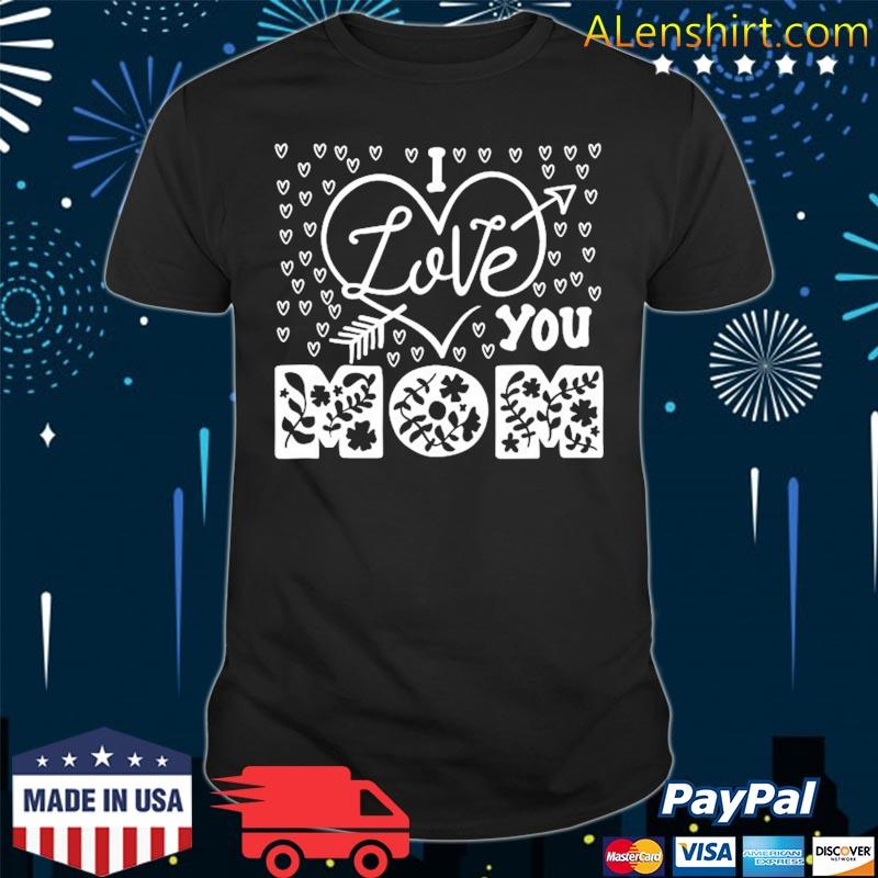 Mother's Day Gift – I Love You Mom Shirt