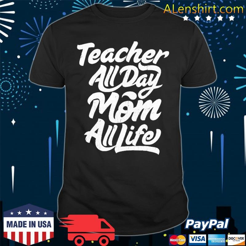 Mother's Day Gift Teacher Mom All Life Birthday Shirt