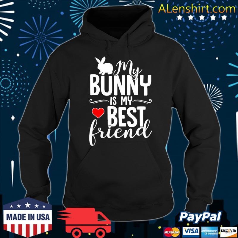 My Bunny Is My Best Friend – Rabbit For Rabbit Lover Shirt Hoodie