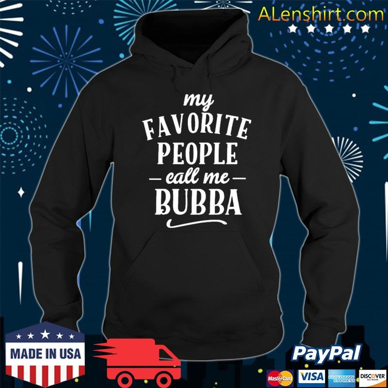 My Favorite People Call Me Bubba Apparel Shirt Hoodie