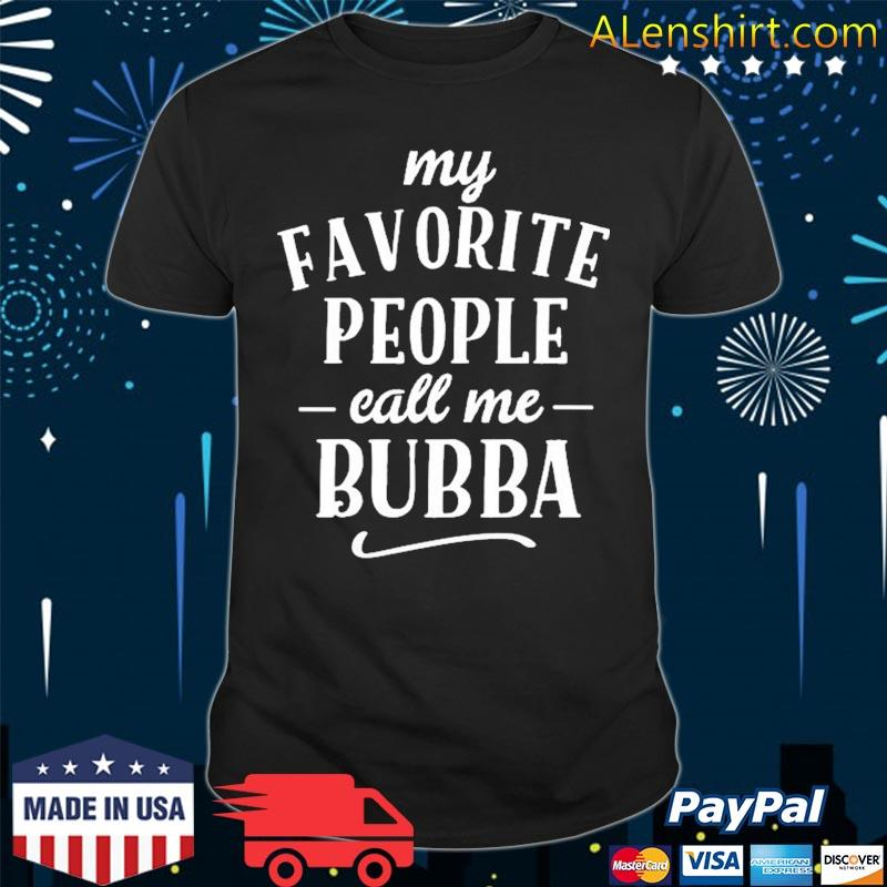 My Favorite People Call Me Bubba Apparel Shirt