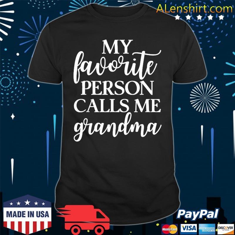 My Favorite Person Calls Me Grandma Grandma Apparel Gift Shirt