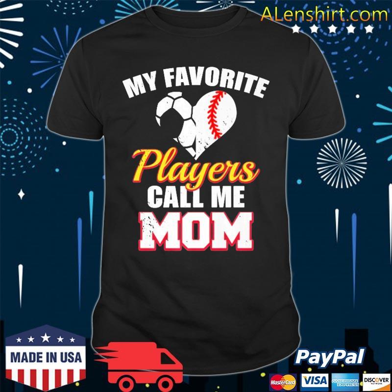 My Favorite Players Call Me Mom Funny Baseball Soccer Mom Shirt