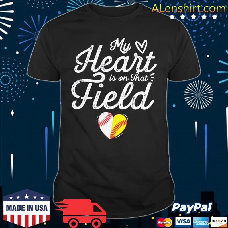 My Heart Is On That Field Baseball Softball Mother's Day Mom Shirt