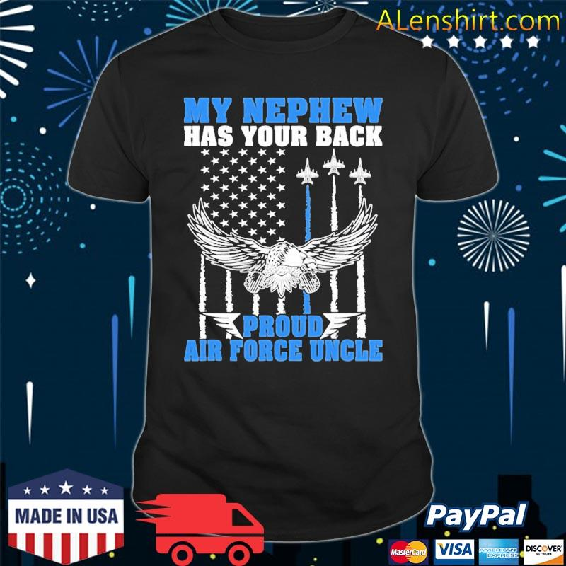 My Nephew Has Your Back Proud Air Force Uncle Military Gift Shirt