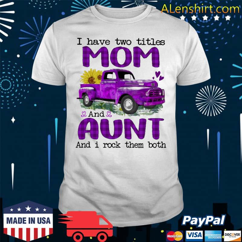 Official truck purple i have two titles mom and aunt and i rock them both shirt