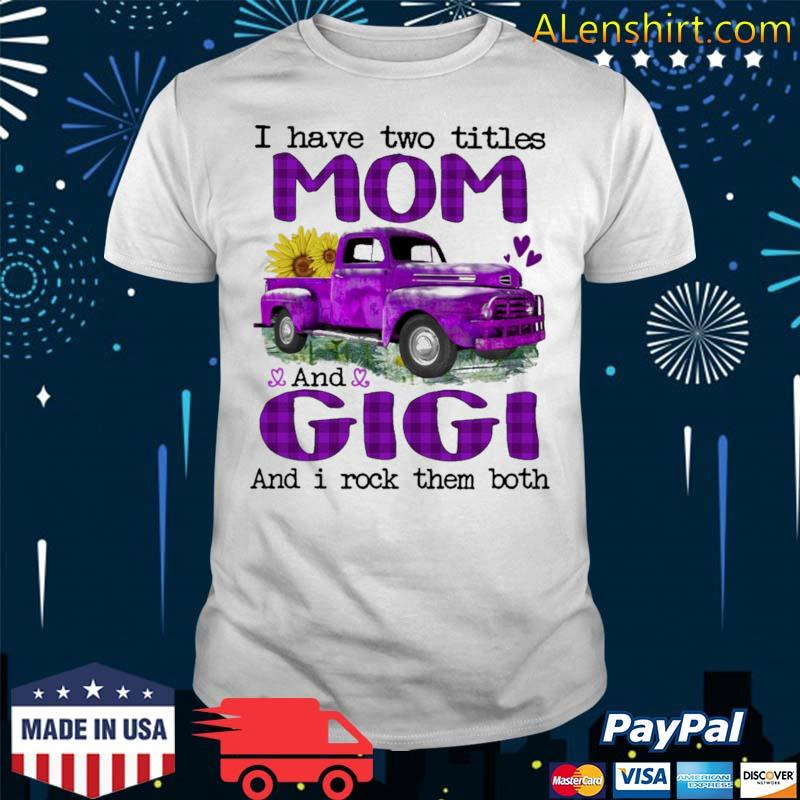 Official truck purple i have two titles mom and gigi and i rock them both shirt