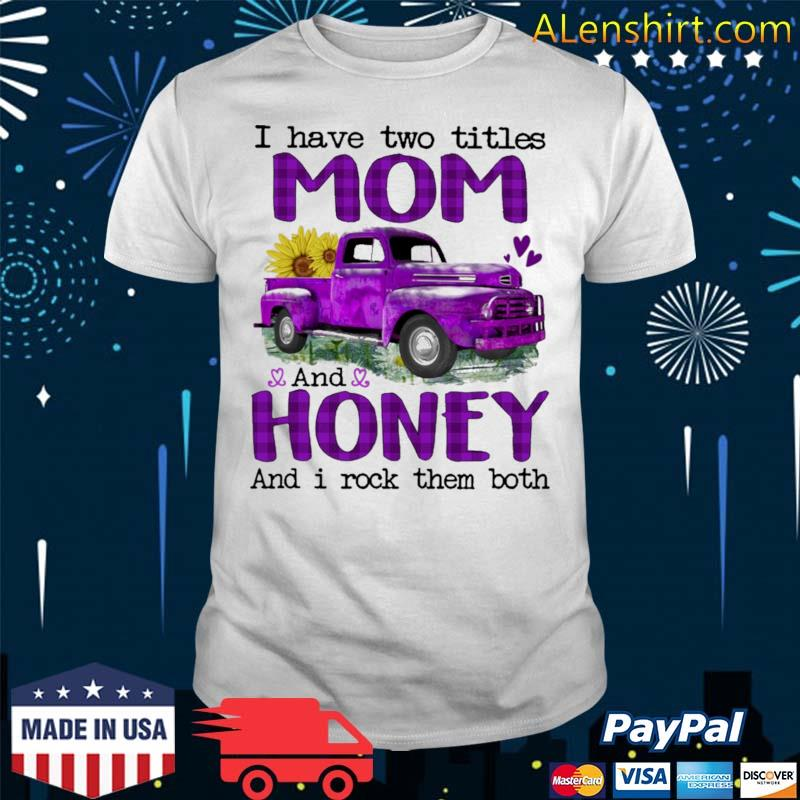 Official truck purple i have two titles mom and honey and i rock them both shirt