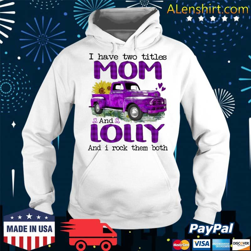 Official truck purple i have two titles mom and lolly and i rock them both s Hoodie