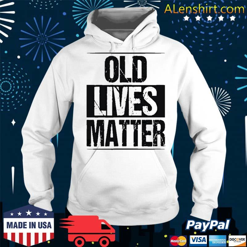 Old Lives Matter Funny Birthday Party Gag Gift For Dad Shirt Hoodie