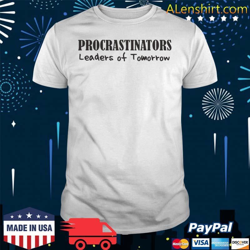 Procrastinators Leaders Of Tomorrow Funny Shirt