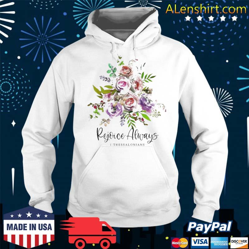Rejoice Always Bible Verse Scripture Quote Christian Flowers Shirt Hoodie