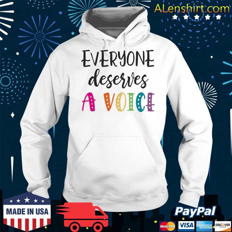 Speech Pathologist Gif Slp Everyone Deserves A Voice Shirt Hoodie