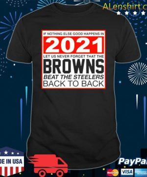 Nothing else good happens in 2021 Browns beat Steelers shirt